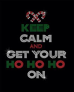 Rhinestone Iron-On Transfer - Keep Calm And Get Your Ho Ho Ho On - DIY Iron On Christmas Rhinestone Transfer from Shine Designs. Saved to Shine Designs. Rhinestone Shirts, Rhinestone Transfers, Rhinestone Appliques, Iron On Transfer, Heat Transfer Vinyl, Christmas Shirts, Christmas Crafts, Christmas Holiday, Hot Fix