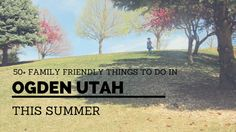 50+ Family Friendly Things to do in Ogden, Utah This Summer