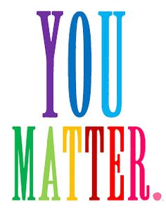 """Quotes to Make You Think every kid needs to hear """"you matter""""every kid needs to hear """"you matter"""" Affirmations, Therapy Quotes, School Signs, We Are The World, Wise Words, Just In Case, Me Quotes, Pride Quotes, Lgbt Quotes"""