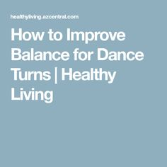 How to Improve Balance for Dance Turns | Healthy Living