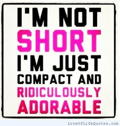 I'm not short! - http://www.loveoflifequotes.com/funny/im-not-short/