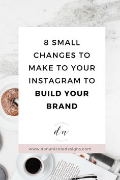 8 Small Changes To Make To Your Instagram To Build Your Brand