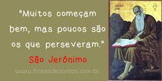 """""""Muitos começam bem, mas poucos são os que perseveram."""" São Jerônimo #sãojerônimo"""
