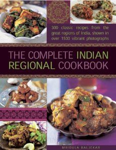 The Complete Indian Regional Cookbook: 300 classic recipes from the great regions of India, shown in over 1500 vibrant photographs: Mridula Baljekar: 9780754827238: Amazon.com: Books