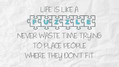 Never waste time trying to place people where they don't fit.