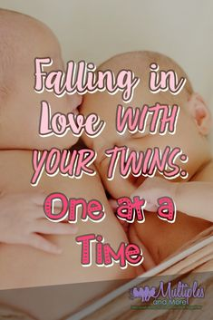 Falling in love with your twins, one at a time!