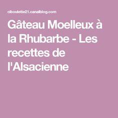 Gâteau Moelleux à la Rhubarbe - Les recettes de l'Alsacienne