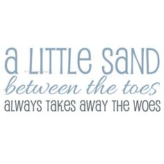 A little sand between the toes always takes away the woes