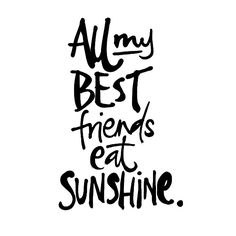 Quotes Typo All my best friends eat sunshine! The Words, More Than Words, Cool Words, Words Quotes, Me Quotes, Sayings, Qoutes, E Commerce, Mantra