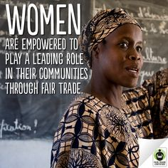 Women are empowered through fair trade.