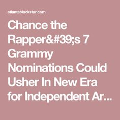Chance the Rapper's 7 Grammy Nominations Could Usher In New Era for Independent Artists - Atlanta Black Star