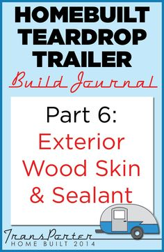 Post 6 in a series documenting our homebuilt #teardroptrailer, the #TransPorter. Detailing the exterior wood skin and sealant.