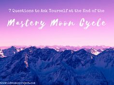 7 Questions to Ask Yourself at the End of the Moon Cycle | The WILD Woman Project: Circles and Circles of Wo(men) Creating the World of Our WILDest Dreams