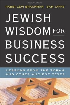 Jewish Wisdom for Business Success: Lessons from the Torah and Other Ancient Texts [JEWISH WISDOM FOR BUSINESS SUC] by Levi(Author) ; Jaffe, Sam(Author) Brackman http://www.amazon.com/dp/B0029PCM4Q/ref=cm_sw_r_pi_dp_2-ygvb07ZQ6MM