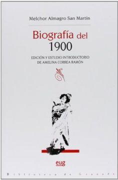 Biografía del 1900 / Melchor Almagro San Martín ; edición y estudio introductorio de Amelina Correa Ramón - Granada : Editorial Universidad de Granada, D. L. 2013