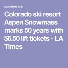 Colorado ski resort Aspen Snowmass marks 50 years with $6.50 lift tickets - LA Times