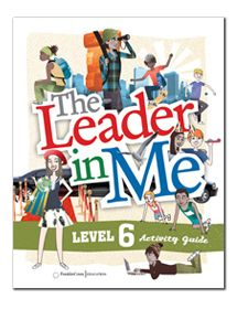 The Leader in Me Level 6 Student Activity Guide