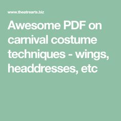 Awesome PDF on carnival costume techniques - wings, headdresses, etc
