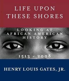 """Life Upon These Shores - Looking At African American History, 1513-2008 By Henry Louis Gates, Jr. - Books Worth Reading - Funk Gumbo Radio: http://www.live365.com/stations/sirhobson and """"Like"""" us at: https://www.facebook.com/FUNKGUMBORADIO"""
