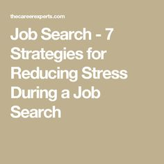 Job Search - 7 Strategies for Reducing Stress During a Job Search