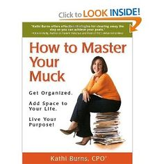 How to Master Your Muck - Get Organized.  Add Space to your Life.  Live Your Purpose!