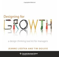 Designing for Growth: A Design Thinking Tool Kit for Managers (Columbia Business School Publishing)/Jeanne Liedtka, Tim Ogilvie