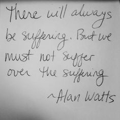 I love this.Resistance is the cause of all our problems... alan watts quotes | Unity and Love In The Face Of Tragedy