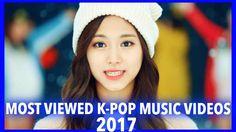 Most Viewed K-Pop Music Videos of 2017!