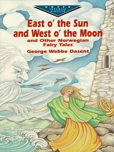 East O' the Sun and West O' the Moon & Other Norwegian Fairy Tales by George Webbe Dasent  Ten stories from great Asbjørnsen and Moe collection include title story plus 'Shortshanks' — the tale of a wee lad who manages to defeat giant ogres — 'Princess on the Glass Hill,' 'Why the Sea Is Salt,' 'The Twelve Wild Ducks,' 'The Mastermaid,' 'Dapplegrim,' 'Tatterhood,' and 2 other stories. #childrenslit