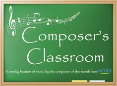 Learn about your favorite composers featured monthly in the Classical WMHT-FM Composer's Classroom