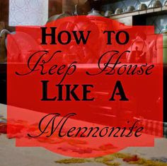 How To Keep House Like A Mennonite on Just Plain Marie at http://www.justplainmarie.ca/2015/04/how-to-keep-house-like-mennonite.html