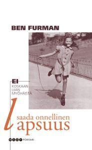 http://www.adlibris.com/fi/product.aspx?isbn=9510369497 | Nimeke: Ei koskaan liian myöhäistä saada onnellinen lapsuus - Tekijä: Ben Furman - ISBN: 9510369497 - Hinta: 7,20 €