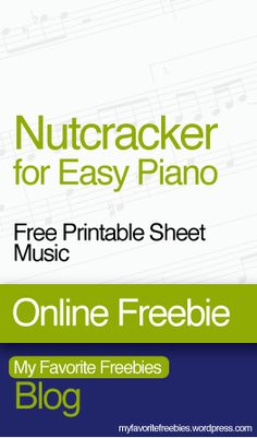Nutcracker for Easy Piano | 4 Pieces of Free Printable Sheet Music - https://myfavoritefreebies.wordpress.com/2012/03/26/free-sheet-music-nutcracker-favorites-for-easy-piano/