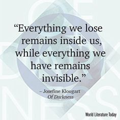 Everything we lose remains inside us while everything we have remains invisible.  Josefine Klougart Of Darkness  Reviewed in the current issue of WLT.  #Quote #Quotes #Literature #Books #JosefineKlougart @deepvellum