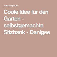 Coole Idee für den Garten - selbstgemachte Sitzbank - Danigee