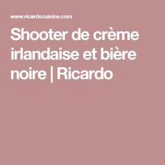 Shooter de crème irlandaise et bière noire   Ricardo