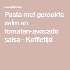 Pasta met gerookte zalm en tomaten-avocado salsa - Koffietijd Salsa, Avocado, Lasagna, Tomatoes, Lawyer, Salsa Music