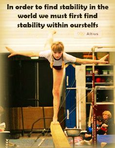 In order to find stability in the world we must first find stability within ourselfs