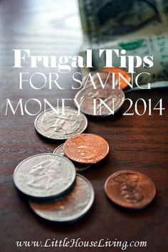 Frugal Tips for Saving Money in 2014 - Little House Living. -- great tips for those that are already saving. Read the comments there are some great ideas in them too! Ways To Save Money, Money Tips, Money Saving Tips, How To Make Money, Budgeting Finances, Budgeting Tips, Dave Ramsey, Budget Des Ménages, Just In Case