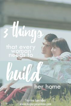 3 things that every woman needs to build her home.