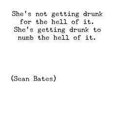 Quote: She's not getting drunk for the hell of it. She's getting drunk to numb the hell of it. The Words, Best Friend Poems, Pain Quotes, Hell Quotes, So True Quotes, 2 Word Quotes, Broken Soul Quotes, Trauma Quotes, Quote Life