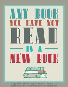"""""""Any book you have not read is a new book""""  PRINT  © April STARR (Artist, Graphic Designer. Boston, MA) via her FlourishCafe etsy shop."""