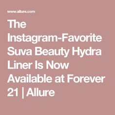 The Instagram-Favorite Suva Beauty Hydra Liner Is Now Available at Forever 21   Allure