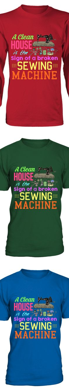 A Clean House Is The Sign Of A Broken Sewing Machine. Show your love of Quilting with this design printed in the USA. Available in Gildan Cotton T-Shirt / V-Neck / Long-Sleeve / Sweatshirt. US/Canada orders are delivered in days. Sewing Hacks, Sewing Crafts, Sewing Projects, Sewing Humor, Quilting Quotes, Sewing Quotes, Sewing Shirts, Shirt Quilt, Sewing Rooms