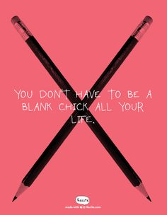 You don't have to be a blank chick all your life. - Quote From Recite.com…