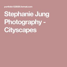 Stephanie Jung Photography - Cityscapes