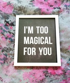I'm too magical for you quote 8.5 x 11 inch art by StarrJoy16