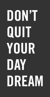 Don't Quit Your Daydream #inspiration