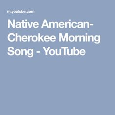 Native American- Cherokee Morning Song - YouTube