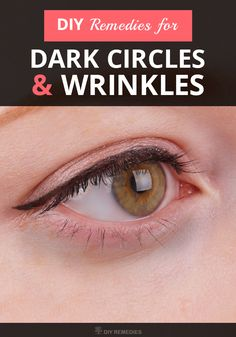 DIY Remedies For Dark Circles And Wrinkles Dark circles and wrinkles around the eyes can become anyone nightmares, as this problem will not spoil the beauty of your face but also damages the skin. Are you one among those who're suffering from dark circles, puffiness and wrinkles on the eyes?